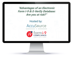 Advantages of an Electronic  Form I-9 & E-Verify Database.  Are you at risk?